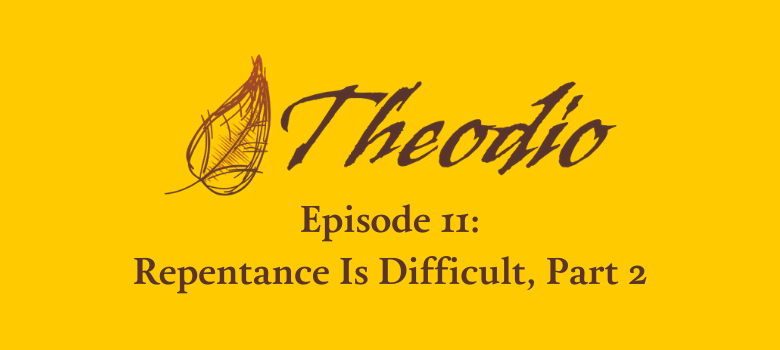 The Theodio Podcast Episode 11: Repentance Is Difficult, Part 2