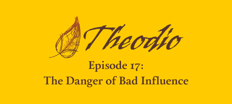 The Theodio Podcast Episode 17: The Danger of Bad Doctrine