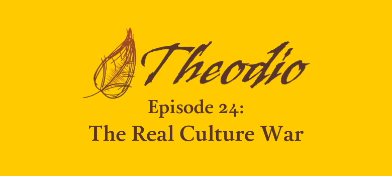 The Theodio Podcast Episode 24: The Real Culture War