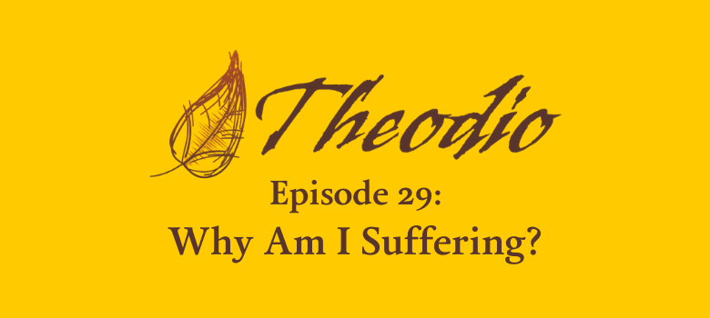 The Theodio Podcast Episode 29: Why Am I Suffering?