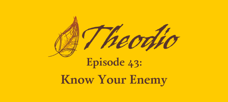 Theodio Podcast Episode 43: Know Your Enemy
